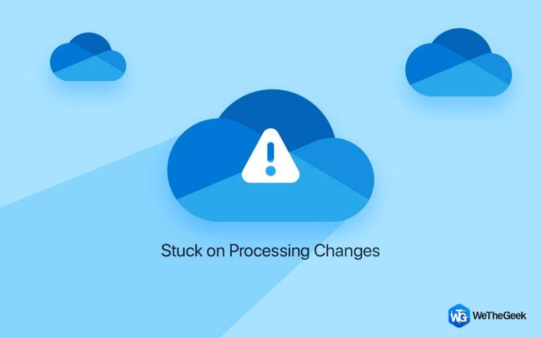 OneDrive застрял на экране «Обработка изменений»?  Вот исправление!