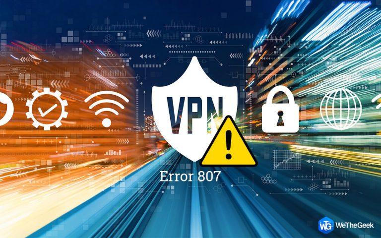 7 способов исправить ошибку VPN 807 (Руководство на 2021 год)